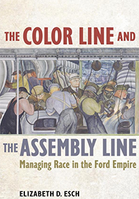 "2019 Byron Caldwell Smith Book Award winner ""The Color Line and the Assembly Line: Managing Race in the Ford Empire,"" by KU Associate Professor Elizabeth Esch."