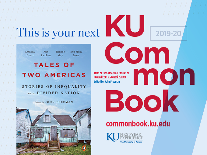 "the 2019 KU Common Book is ""Tales of Two Americas: Stories of Inequality in a Divided Naiton"" edited by John Freeman"